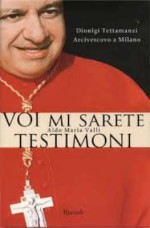 Voi mi sarete testimoni. L'arcivescovo Dionigi Tettamanzi a Milano, Rizzoli, 2009