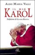 Il mio Karol. Così ho raccontato Giovanni Paolo II, così lui ha parlato a me, prefazione di Gianni Riotta, Paoline, 2008