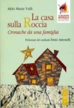 La casa sulla roccia. Cronache da una famiglia, prefazione del cardinale Ennio Antonelli, Ares, 2012