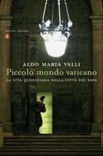 Piccolo mondo vaticano. La vita quotidiana nella città del Papa, Laterza, 2012