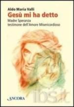 Gesù mi ha detto. Madre Speranza, testimone dell'amore misericordioso, Ancora Libri, 2012.