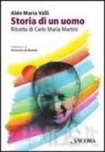 Storia di un uomo. Ritratto di Carlo Maria Martini, prefazione di Ferruccio de Bortoli, Ancora Libri, 2011