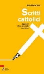 Scritti cattolici. Appunti di un cronista cristiano, Edizioni Messaggero, 2010