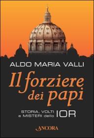 Il forziere dei papi, Storia, volti e misteri dello IOR. Ancora edizioni, 2013