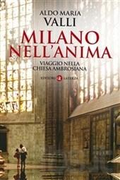 Milano nell'anima. Viaggio nella Chiesa ambrosiana. Laterza, 2013
