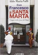 Con Francesco a Santa Marta. Viaggi nella casa del papa