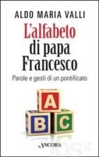L' alfabeto di papa Francesco. Parole e gesti di un pontificato